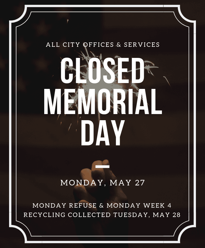 The City is closed on Memorial Day 2019